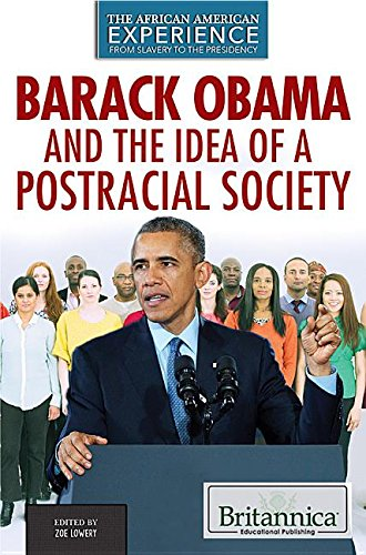Download Barack Obama and the Idea of a Postracial Society (The African American Experience: from Slavery to the Presidency) pdf