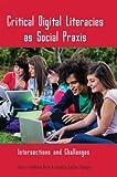 Critical Digital Literacies As Social Praxis : Intersections and Challenges, Ávila, JuliAnna and Pandya, Jessica Zacher, 1433116944
