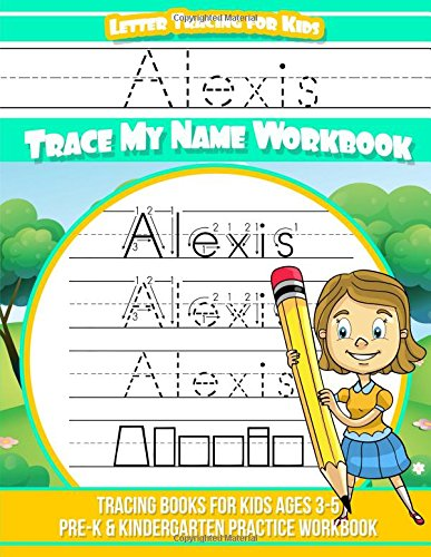 - Alexis Letter Tracing for Kids Trace my Name Workbook: Tracing Books for Kids ages 3 - 5 Pre-K & Kindergarten Practice Workbook