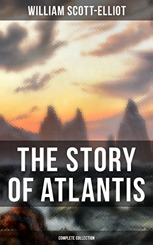 THE STORY OF ATLANTIS : Geographical, Historical & Ethnologi