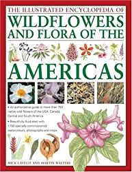 Illustrated Encyclopedia of Wild Flowers and Flora of the Am: An Authoritative Guide to More Than 750 Native Wild Flowers of the USA, Canada, Central and South America