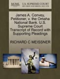 James A. Convey, Petitioner, V. the Omaha National Bank. U. S. Supreme Court Transcript of Record with Supporting Pleadings, Richard C. Meissner, 1270328557
