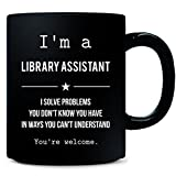 I'm A Library Assistant I Solve Problems You Can't Understand - Mug