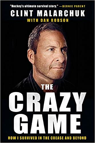 The Crazy Game How I Survived In The Crease And Beyond Clint