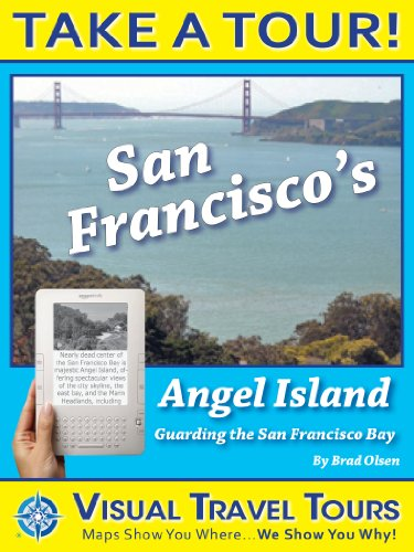 San Franciscos Angel Island Tour: A Self-guided Pictorial Hiking Tour (Visual Travel Tours Book 201)