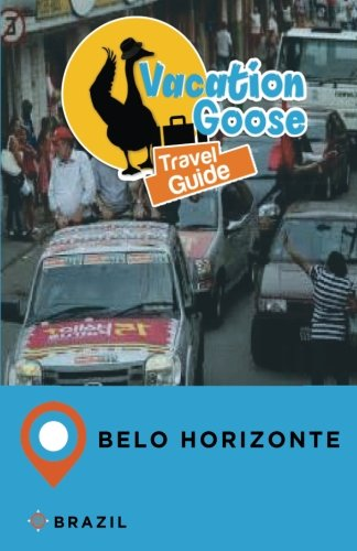 Vacation Goose Travel Guide Belo Horizonte Brazil