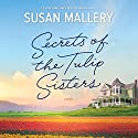 Secrets of the Tulip Sisters: A Captivating Story about Sisters, Secrets and Second Chances Audiobook by Susan Mallery Narrated by Tanya Eby