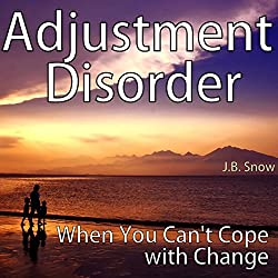 Adjustment Disorder: When You Can't Cope with Change