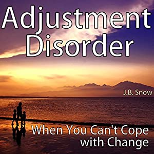 Adjustment Disorder: When You Can't Cope with Change Audiobook