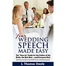 YOUR Wedding Speech Made Easy: The How-to Guide for the Father of the Bride, the Best Man. . . and Everyone Else!: (Writing and Delivering YOUR Perfect Wedding Speech) (The Wedding Series Book 4)