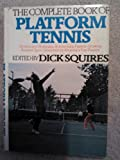 Complete Book of Platform Tennis, Dick Squires, 0395194458