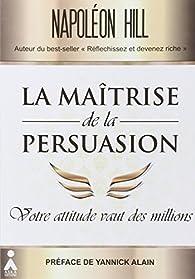La maîtrise de la persuasion par Napoleon Hill