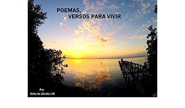 Amazon.com: POEMAS, VERSOS PARA VIVIR: POEMAS DIGITALES PARA SEGUIR ADELANTE (Spanish Edition) eBook: IÑIGO MERINO ORTIZ DE ZARATE: Kindle Store