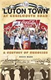 Luton Town at Kenilworth Road: A Century of Memories (Desert Island Football Histories)