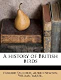 A History of British Birds, Howard Saunders and Alfred Newton, 1178492931