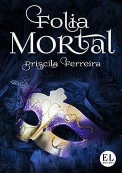 Folia Mortal: Conto (Coleção Festas Mortais Livro 1) por [Ferreira, Priscila]