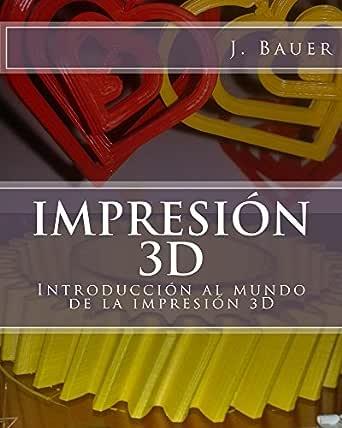 Impresión 3D: Introducción al mundo de la impresión 3D eBook ...