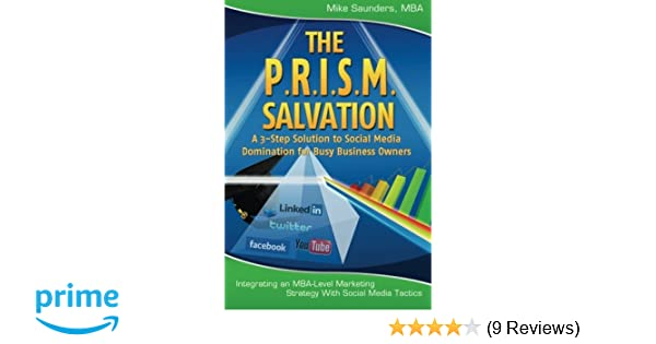 The P.R.I.S.M. Salvation: A 3-Step Solution to Social Media Domination for Busy Business Owners