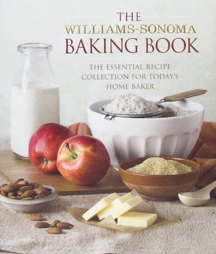 The Williams Sonoma Baking Book  Essential Recipes For Todays Home Baker