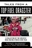 Tales from a Top Fuel Dragster: A Collection of the Greatest Drag Racing Stories Ever Told (Tales from the Team)