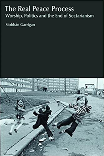 The Real Peace Process: Worship, Politics and the End of Sectarianism (Religion and Violence) by Siobhan Garrigan (2014-08-10)