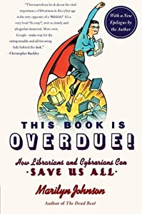 Paperback This Book Is Overdue!: How Librarians and Cybrarians Can Save Us All Book