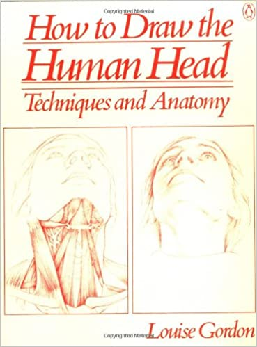 How to Draw the Human Head: Techniques and Anatomy: Louise Gordon ...