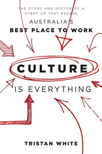 Download for free Culture is Everything: The Story And System Of A Start-Up That Became Australia's Best Place To Work