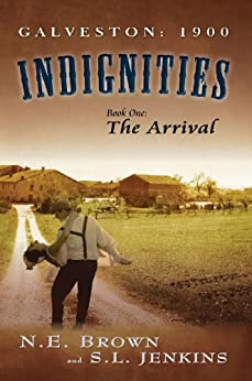 Galveston: 1900: Indignities, Book One: The Arrival by [Brown, N. E., Jenkins, S. L.]