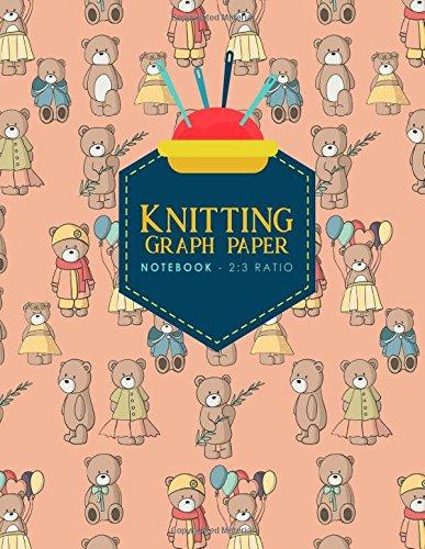 Knitting Graph Paper Notebook - 2:3 Ratio: Knitters Journal, Knitting Design Grid, Knitting Graphs, Cute Teddy Bear Cover (Knitting Graph Paper Notebooks) (Volume 84)
