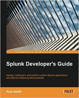 Splunk Developer's Guide: Kyle Smith: 9781785285295: Amazon com: Books