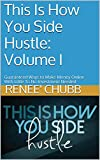 is guaranteed to make - This Is How You Side Hustle: Volume I: Guaranteed Ways to Make Money With Little To No Investment Needed