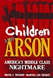 Children and Arson : America's Middle Class Nightmare, Berkey, M. L. and Wooden, W. S., 1461594057
