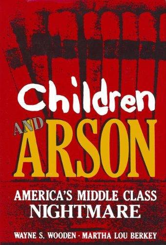 Children and Arson: America's Middle Class Nightmare