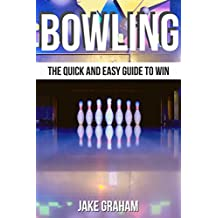 Bowling: The quick and easy guide to win, bowling for dummies, bowling for beginners.