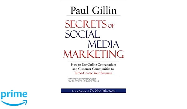 Secrets of Social Media Marketing: How to Use Online Conversations & Customer Communities to Turbo-Charge Your Business!: Amazon.es: Paul Gillin: Libros en ...