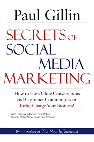 Secrets of Social Media Marketing: How to Use Online Conversations and Customer Communities to Turbo