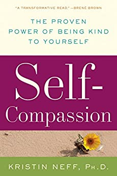 Self-Compassion: The Proven Power of Being Kind to Yourself by [Neff, Kristin]