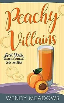 Peachy Villains (Sweet Peach Bakery Book 5) by [Meadows, Wendy]