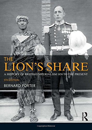 The Lion's Share: A History of British Imperialism 1850-2011