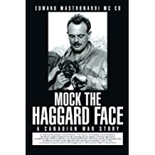 Mock the Haggard Face: A Canadian War Story
