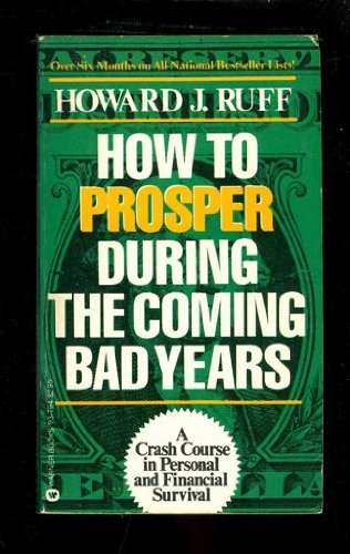 How To Prosper During The Coming Bad Years by Howard J. Ruff