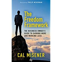 The Freedom Framework: The Business Owner's Guide to Earning More and Working Less