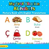 My First Albanian Alphabets Picture Book with English Translations: Bilingual Early Learning & Easy Teaching Albanian Books for Kids: Volume 1 (Teach & Learn Basic Albanian words for Children)