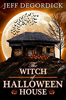 The Witch of Halloween House by [DeGordick, Jeff]