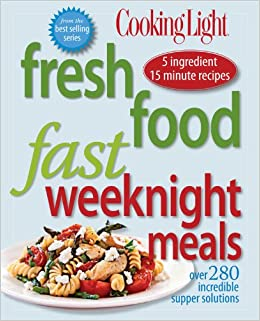 Cooking Light Fresh Food Fast: Weeknight Meals: Over 280 Incredible Supper  Solutions: Editors Of Cooking Light Magazine: 9780848733186: Amazon.com:  Books Home Design Ideas