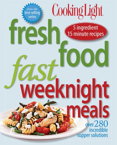 Cooking Light Fresh Food Fast: Weeknight Meals: Over 280 Incredible Supper  Solutions (Cooking Light Magazine): Amazon.co.uk: Of Cooking Light Magazine  ...
