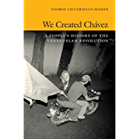 We Created Chávez: A People's History of the Venezuelan Revolution (e-Duke books scholarly collection.)