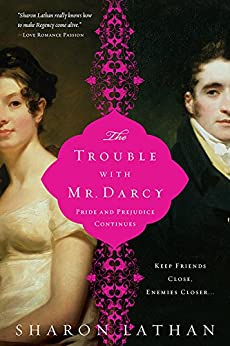 The Trouble with Mr. Darcy: Pride and Prejudice continues... (The Darcy Saga Book 5) by [Lathan, Sharon]