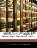 Séances et Travaux de L'Académie des Sciences Morales et Politiques, Compte Rendu, Académie Des Sci Morales Et Politiques, 1144382246